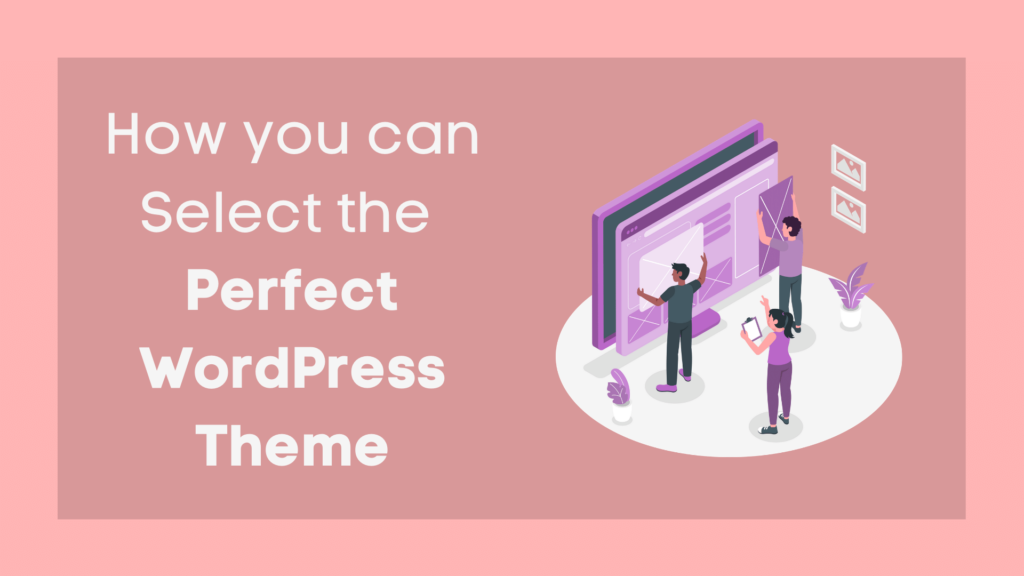 How you can Select the Perfect WordPress Theme | BGNBuzz